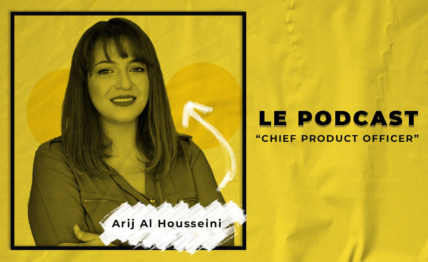 Le Podcast: Arij Al Housseini - Chief Product Officer