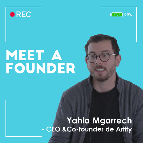 Meet a founder: Yahia Mgarrech, CEO et co-fondateur d'Artify