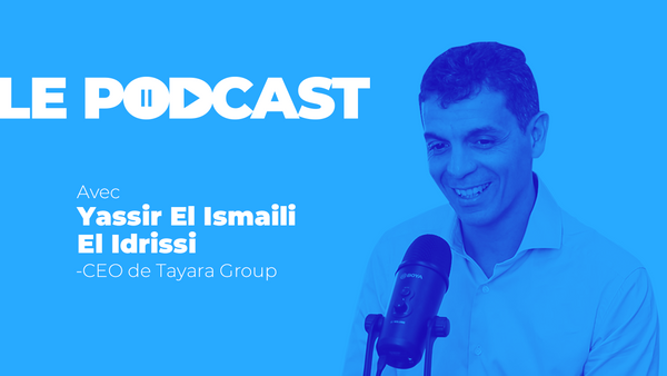 Le Podcast: Yassir El Ismaili El Idrissi - CEO de Tayara Group